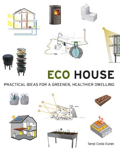 Eco House: Practical Ideas for a Greener, Healthier Dwelling