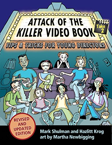 Attack of the Killer Video Book Take 2: Tips & Tricks for Young Directors (Revised and Updated)