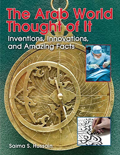 The Arab World Thought of It: Inventions, Innovations, and Amazing Facts (We Thought of It)