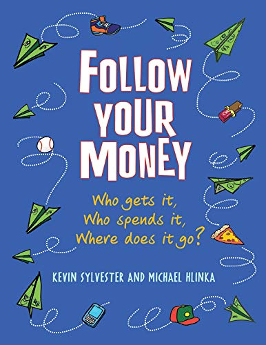 Follow Your Money: Who Gets It, Who Spends It, Where Does It Go?