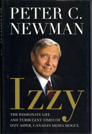 Izzy: The Passionate Life and Turbulent Times of Izzy Asper, Canada's Media Mogul