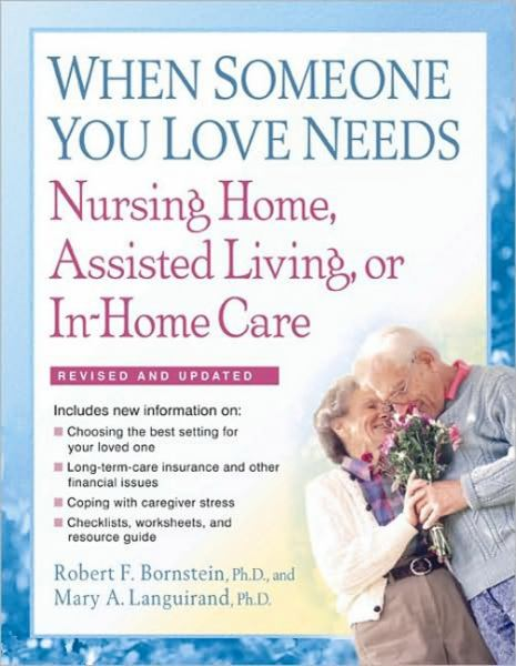 When Someone You Love Needs Nursing Home, Assisted Living, or In-Home Care (Revised and Updated)
