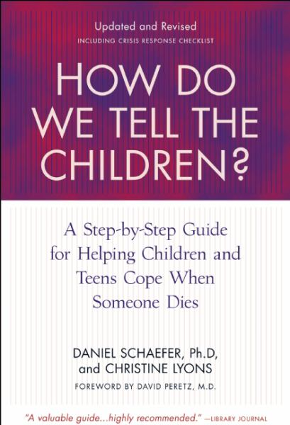 How Do We Tell the Children?: A Step-by-Step Guide for Helping Children and Teens Cope When Someone Dies (4th Edition)
