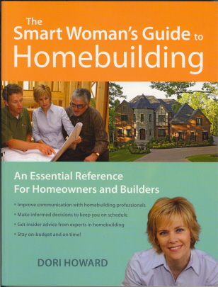 Smart Womans Guide to Homebuilding: Essential Communication Reference for Homeowners & Builders