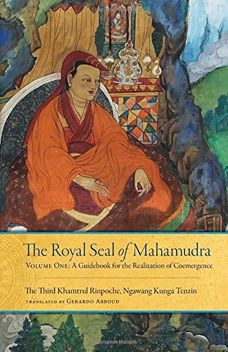 The Royal Seal of Mahamudra: A Guidebook for the Realization of Coemergence (Volume 1)