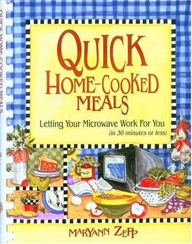 Quick Home-Cooked Meals: Letting Your Microwave Work for You (in 30 minutes or less)