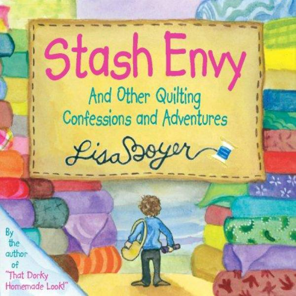 Stash Envy : And Other Quilting Confessions and Adventures
