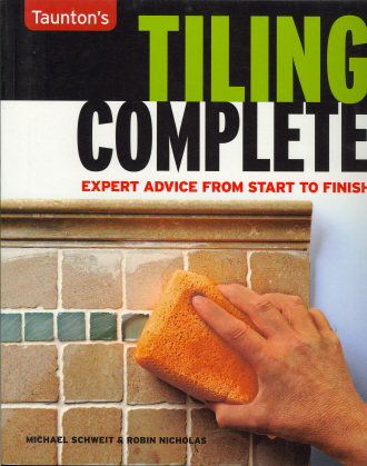 Taunton's Tiling Complete:  Expert Advice from Start to Finsh