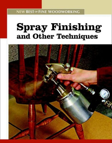 Spray Finishing and Other Techniques (The New Best of Fine Woodworking)
