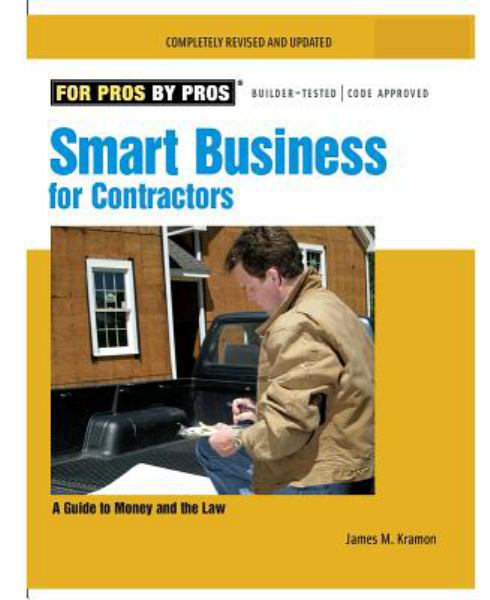 Smart Business for Contractors: A Guide to Money and the Law (For Pros by Pros, Completely Revised and Updated)