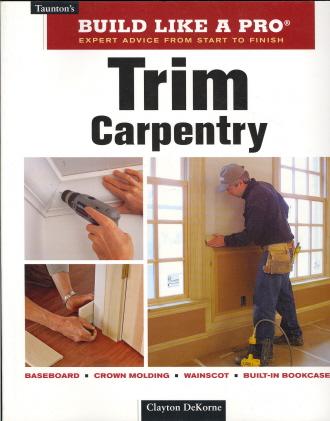 Trim Carpentry (Build Like A Pro)