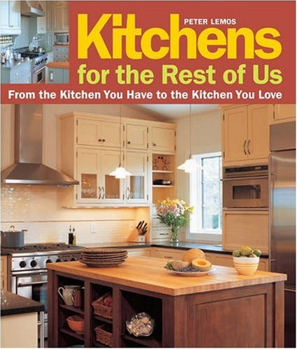 Kitchens for the Rest of Us: From the Kitchen You Have to the Kitchen You Love