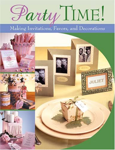 Party Time!: Making Invitations, Favors, And Decorations