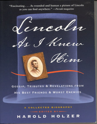 Lincoln as I Knew Him: Gossip, Tributes, and Revelations from His Best Friends and Worst Enemies