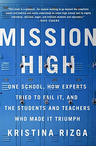 Mission High: One School, How Experts Tried to Fail It, and the Students and Teachers Who Made It Triumph