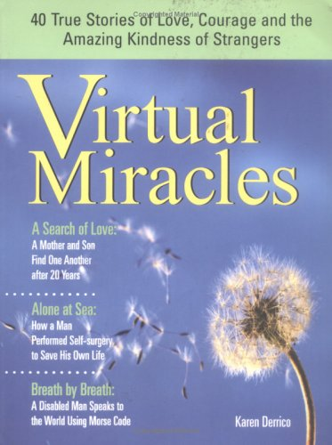 Virtual Miracles: 40 True Stories of Love, Courage and the Amazing Kindness of Strangers