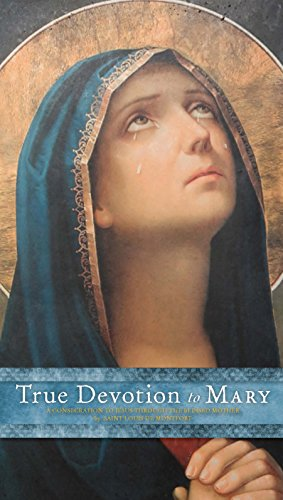 True Devotion to Mary: A Consecration to Jesus Through the Blessed Mother
