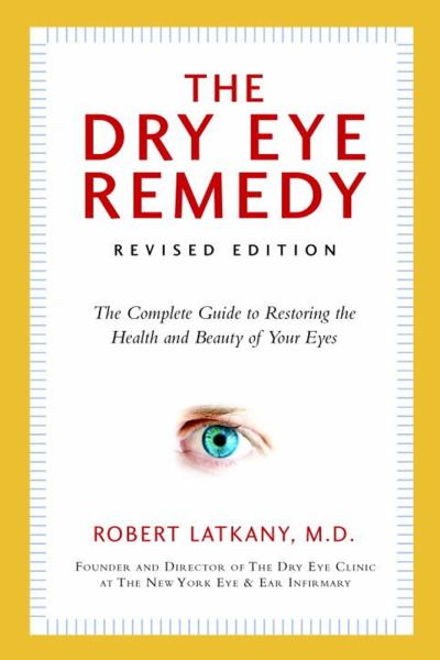 The Dry Eye Remedy: The Complete Guide to Restoring the Health and Beauty of Your Eyes (Revisd Edition)