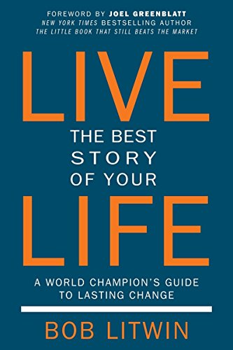 Live the Best Story of Your life: A World Champioin's Guide to Lasting Change