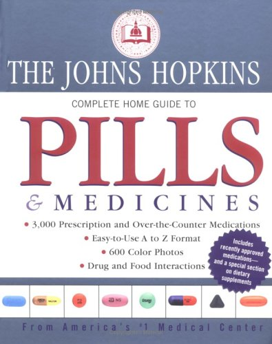 The John Hopkins Complete Home Guide to Pills & Medicines