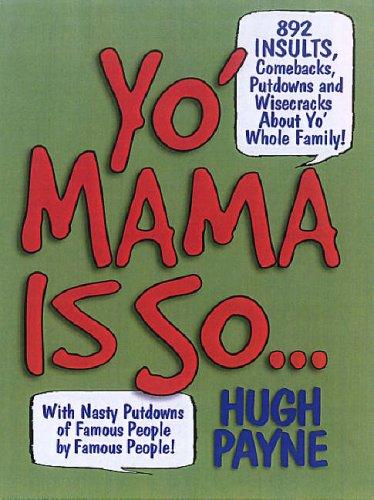 Yo' Mama Is So...: 1,042 Insults, Comebacks, Putdowns and Wisecracks About Yo' Whole Family!