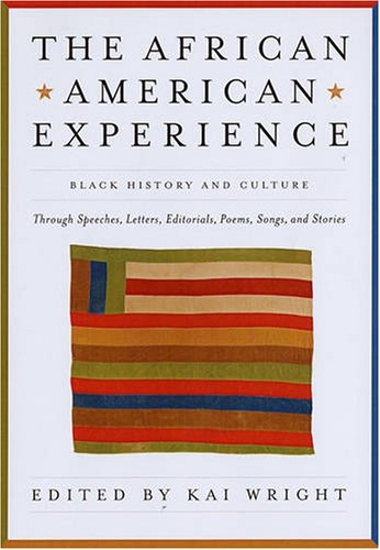 The African American Experience: Black History and Culture Through Speeches, Letters, Editorials, Poems, Songs, and Stories
