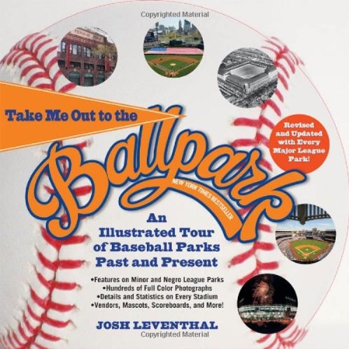 Take Me Out to the Ballpark: An Illustrated Tour of Baseball Parks Past and Present (Revised and Updated)