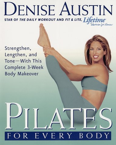 Pilates for Every Body: Strengthen, Lengthen, and Tone--With This Complete 3-Week Body Makeover