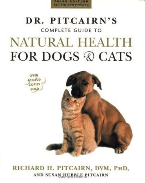 Dr. Pitcairn's Complete Guide to Natural Health for Dogs & Cats (3rd Edition, Revised and Updated)