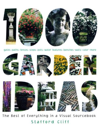 1000 Garden Ideas: The Best of Everything in a Visual Sourcebook