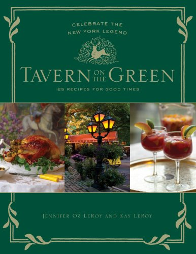 Tavern on the Green: 125 Recipes for Good Times