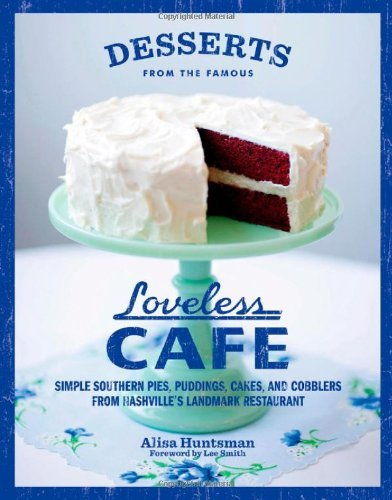 Desserts from the Famous Loveless Cafe: Simple Southern Pies, Puddings, Cakes, and Cobblers from Nashville's Landmark Restaurant