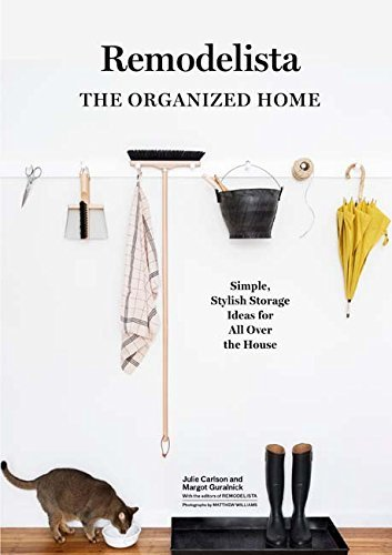 Remodelista: The Organized Home, Simple, Stylish Storage Ideas for All Over the House
