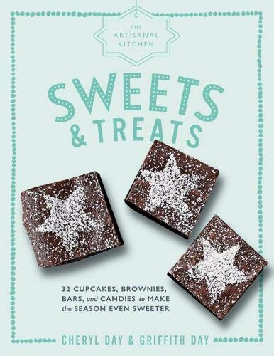 Sweets and Treats: 33 Cupcakes, Brownies, Bars, and Candies to Make the Season Even Sweeter (The Artisanal Kitchen)