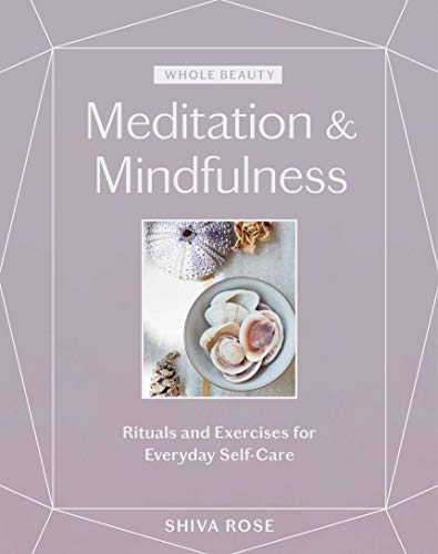 Meditation & Mindfulness: Rituals and Exercises for Everday Self-Care (Whole Beauty)