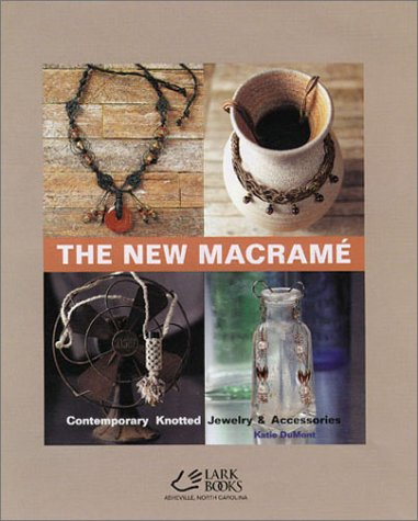The New Macramé: Contemporary Knotted Jewelry & Accessories