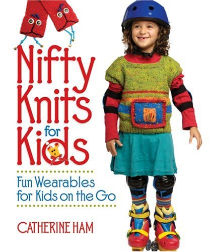 Nifty Knits for Kids: Fun Wearables for Kids on the Go