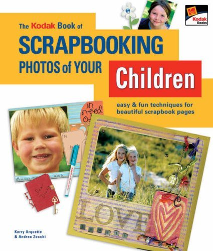 The Kodak Book of Scrapbooking Photos of Your Children: Easy & Fun Techniques for Beautiful Scrapbook Pages