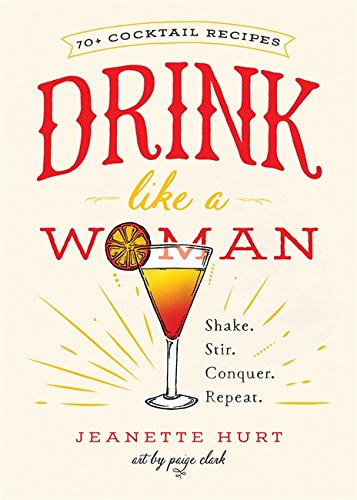 Drink Like a Woman: Shake. Stir. Conquer. Repeat.
