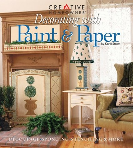 Decorating with Paint & Paper: Decoupage, Sponging, Stenciling, & More