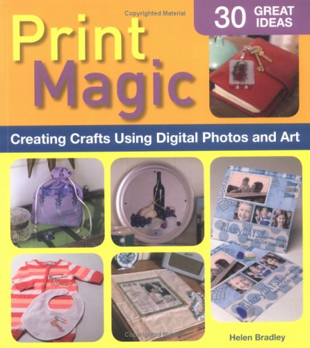 Print Magic: Creating Crafts Using Digital Photos and Art