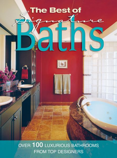 The Best of Signature Baths: Over 100 Luxurious Bathrooms from Top Designers (Green Edition)