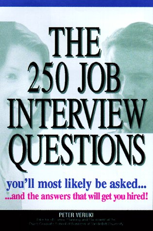 The 250 Job Interview Questions You'll Most Likely Be Asked...and the answers that will get you hired!
