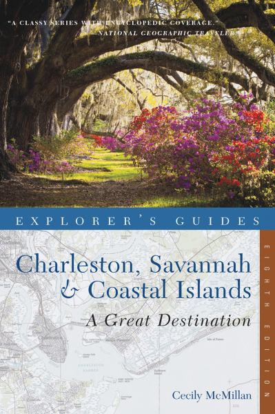 Explorer's Guide Charleston, Savannah & Coastal Islands: A Great Destination (Eighth Edition)  (Explorer's Great Destinations)