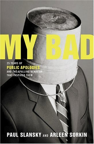 My Bad: 25 Years of Public Apologies and the Appalling Behavior That Inspired Them