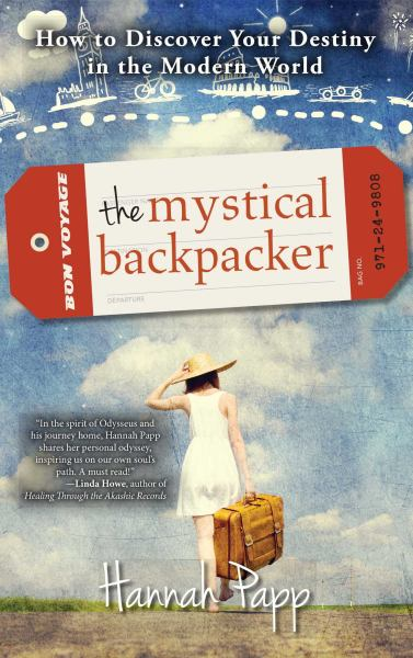 The Mystical Backpacker - How to Discover Your Destiny in the Modern World
