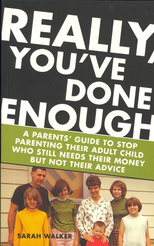 Really You've Done Enough: A Parents' Guide to Stop Parenting Their Adult Child Who Still Needs Their Money But Not Their Advice