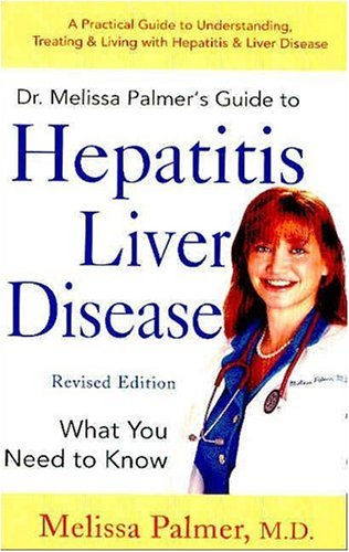 Dr. Melissa Palmer's Guide to Hepatitis & Liver Disease (Revised Edition)