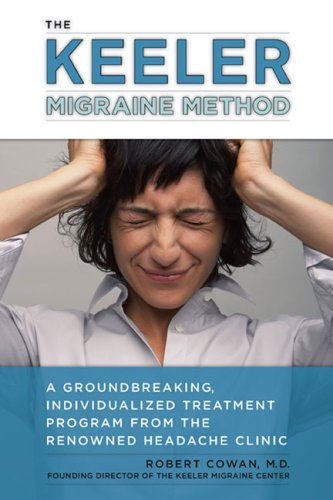 The Keeler Migraine Method: A Groundbreaking, Individualized Treatment Program from the RenownedHeadache Clinic