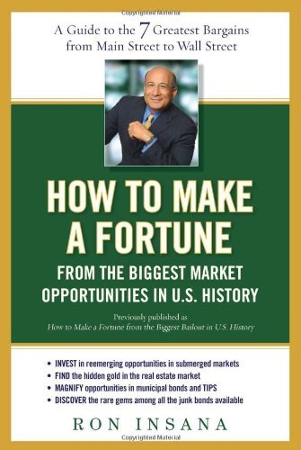 How to Make a Fortune from the Biggest Market Opportunitiesin U.S.Histor: A Guide to the 7 Greatest Bargains from Main Street to WallStreet